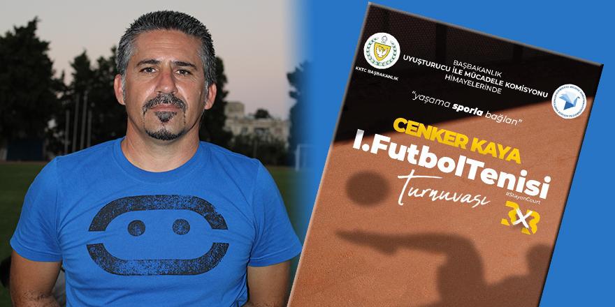Cenker Kaya 1. Futbol Tenisi Turnuvası düzenleniyor